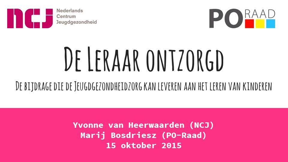Yvonne van Heerwaarden (NCJ) Marij Bosdriesz (PO-Raad) 15 oktober 2015 De Leraar ontzorgd De bijdrage die de Jeugdgezondheidzorg kan leveren aan het l