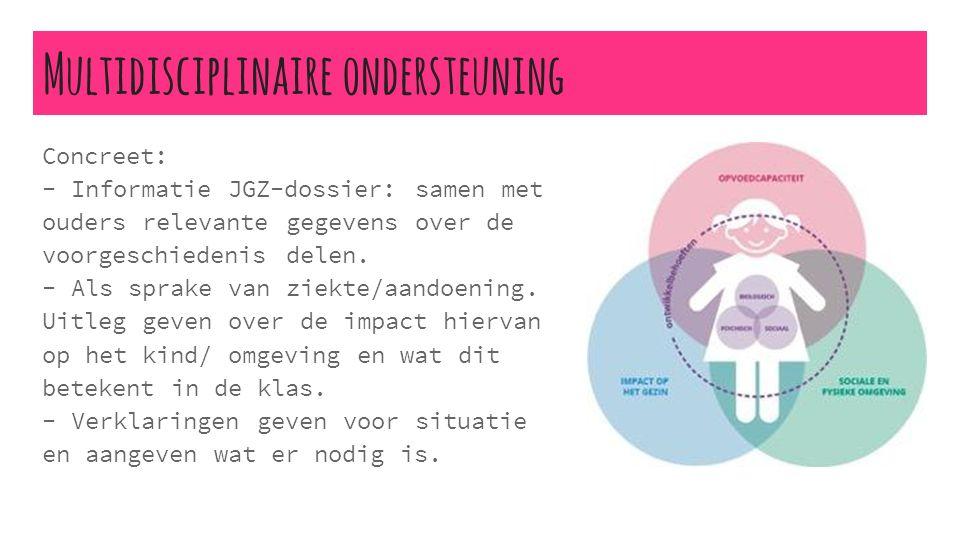 Multidisciplinaire ondersteuning Concreet: - Informatie JGZ-dossier: samen met ouders relevante gegevens over de voorgeschiedenis delen. - Als sprake