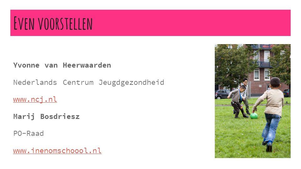 Even voorstellen Yvonne van Heerwaarden Nederlands Centrum Jeugdgezondheid www.ncj.nl Marij Bosdriesz PO-Raad www.inenomschoool.nl