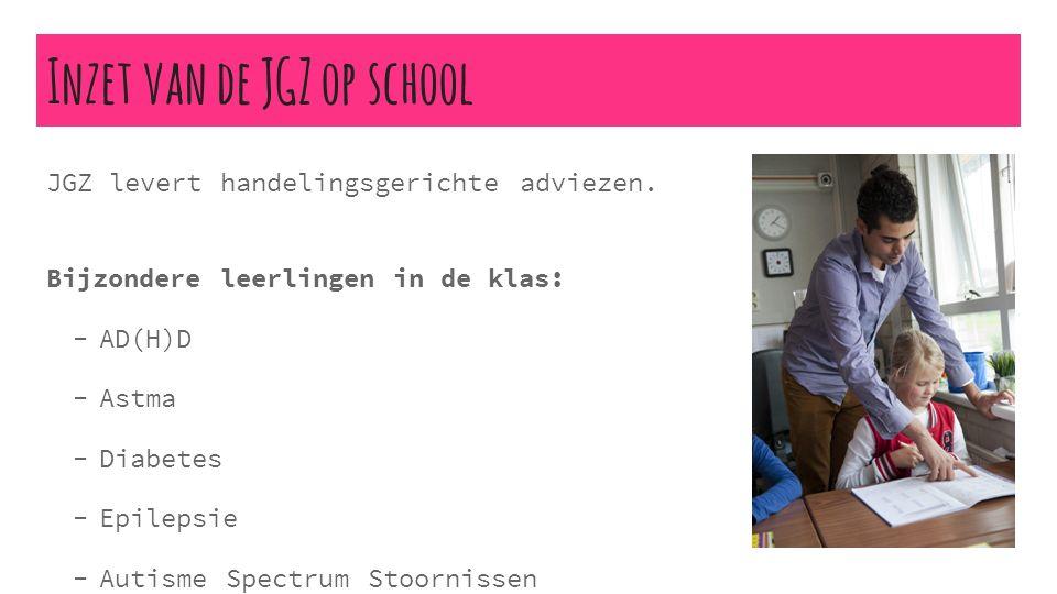 Inzet van de JGZ op school JGZ levert handelingsgerichte adviezen. Bijzondere leerlingen in de klas:  AD(H)D  Astma  Diabetes  Epilepsie  Autisme