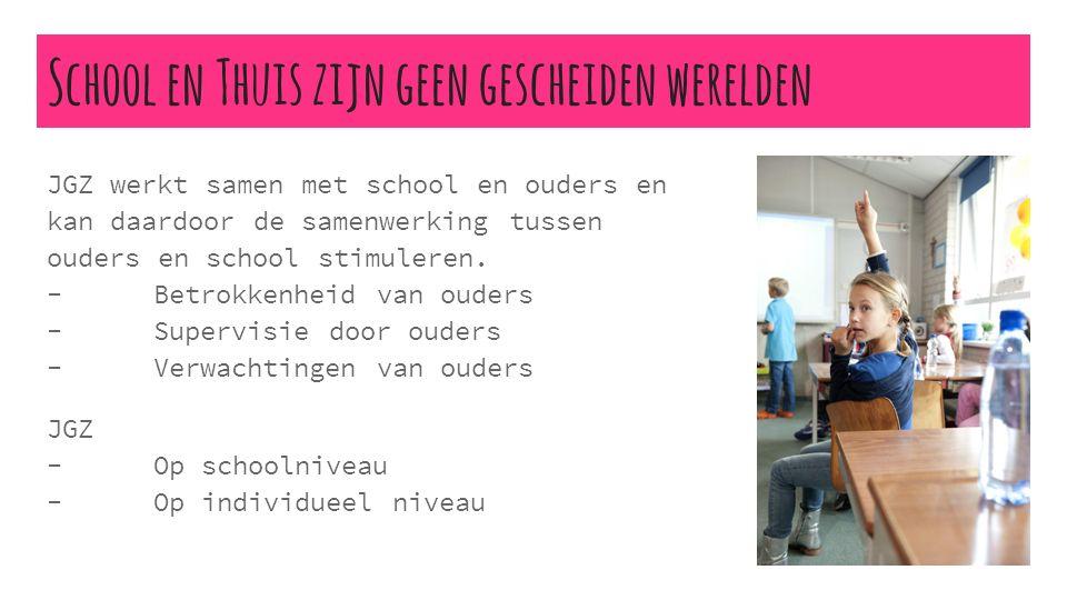 School en Thuis zijn geen gescheiden werelden JGZ werkt samen met school en ouders en kan daardoor de samenwerking tussen ouders en school stimuleren.