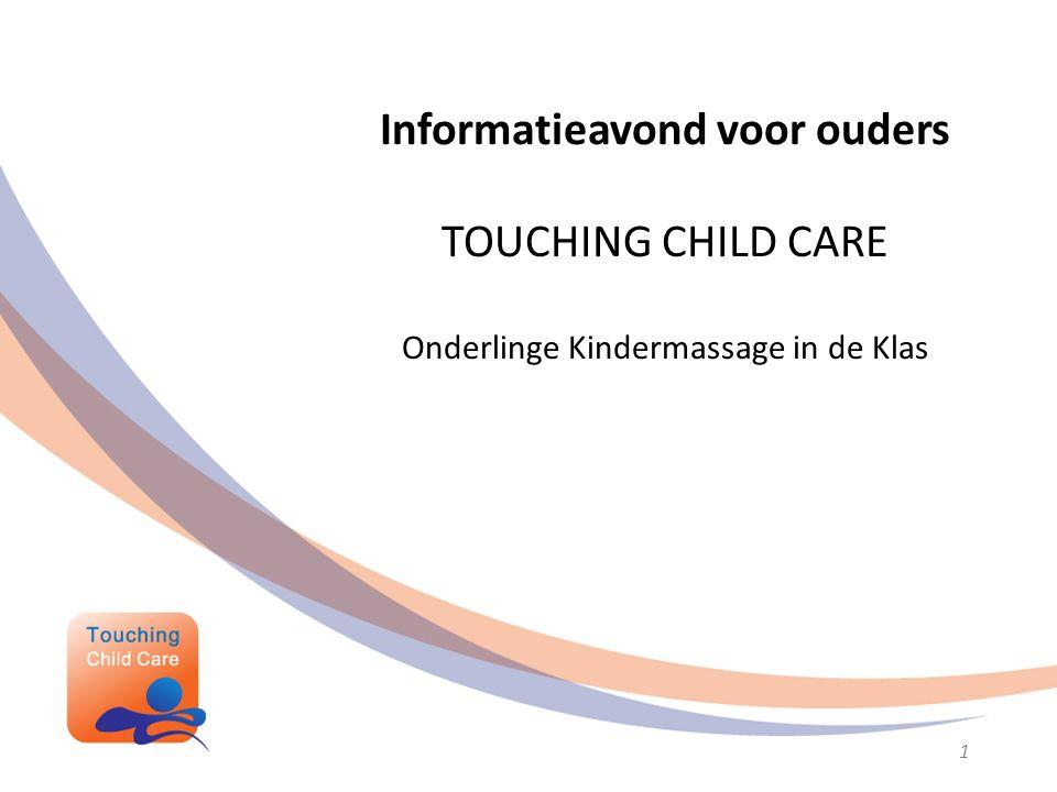 Informatieavond voor ouders TOUCHING CHILD CARE Onderlinge Kindermassage in de Klas geraakt door het kind 1