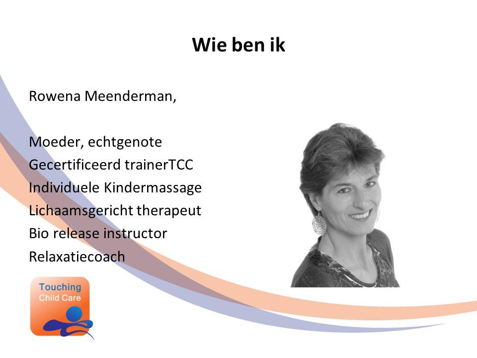 Wie ben ik Rowena Meenderman, Moeder, echtgenote Gecertificeerd trainerTCC Individuele Kindermassage Lichaamsgericht therapeut Bio release instructor Relaxatiecoach