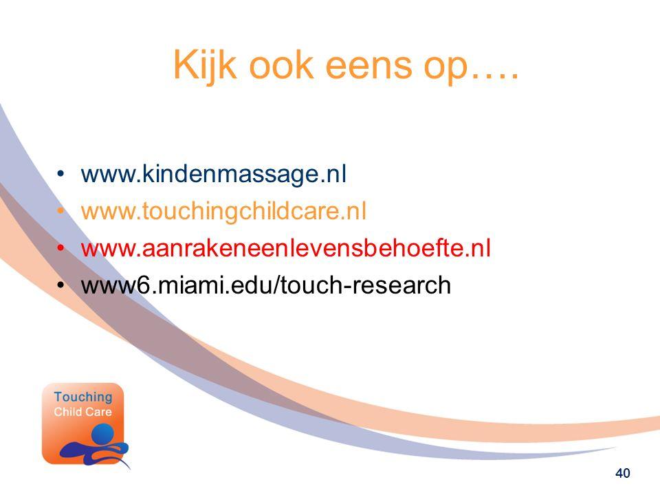 40 Kijk ook eens op…. www.kindenmassage.nl www.touchingchildcare.nl www.aanrakeneenlevensbehoefte.nl www6.miami.edu/touch-research