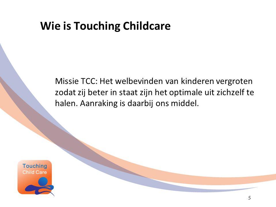 Wie is Touching Childcare Missie TCC: Het welbevinden van kinderen vergroten zodat zij beter in staat zijn het optimale uit zichzelf te halen.