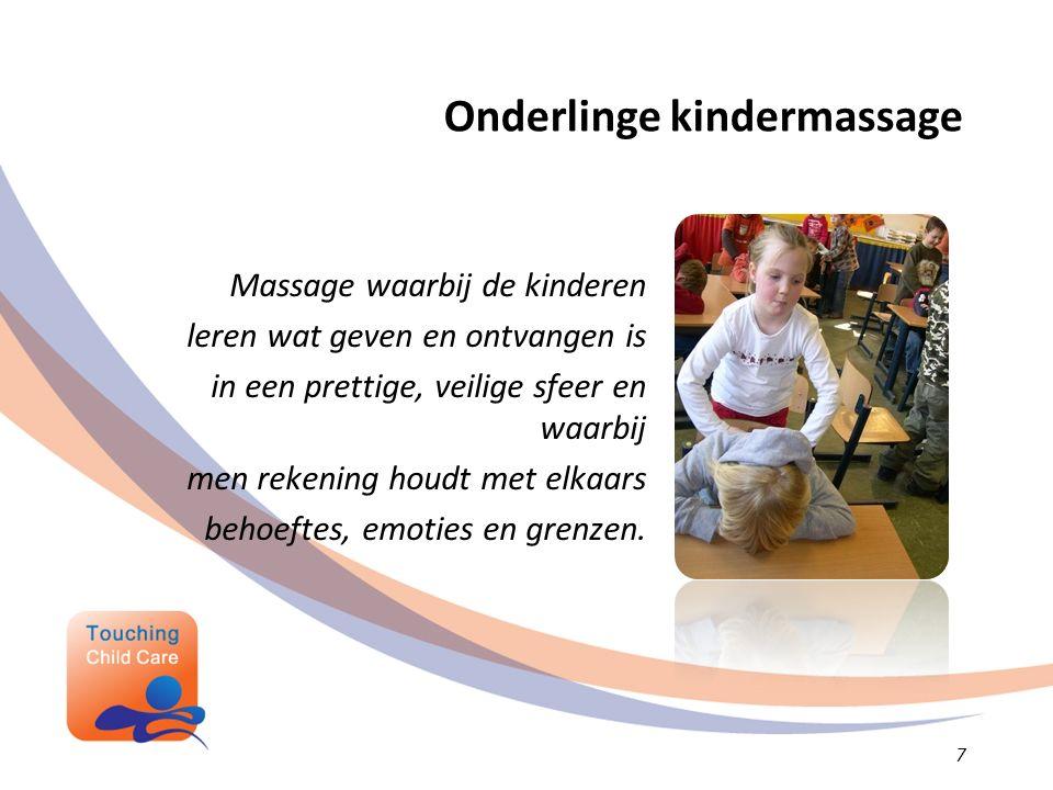 Onderlinge kindermassage Massage waarbij de kinderen leren wat geven en ontvangen is in een prettige, veilige sfeer en waarbij men rekening houdt met elkaars behoeftes, emoties en grenzen.