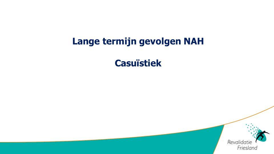 Lange termijn gevolgen NAH Casuïstiek