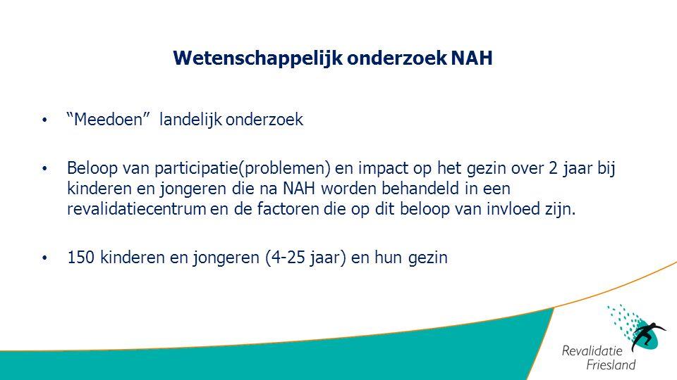 Wetenschappelijk onderzoek NAH Meedoen landelijk onderzoek Beloop van participatie(problemen) en impact op het gezin over 2 jaar bij kinderen en jongeren die na NAH worden behandeld in een revalidatiecentrum en de factoren die op dit beloop van invloed zijn.
