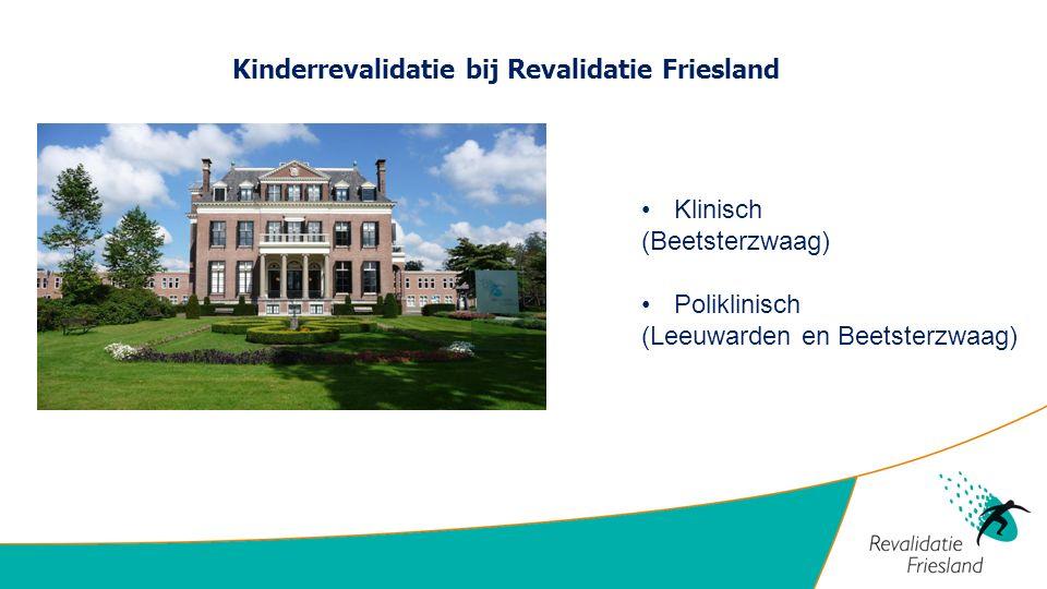 Kinderrevalidatie bij Revalidatie Friesland Klinisch (Beetsterzwaag) Poliklinisch (Leeuwarden en Beetsterzwaag)