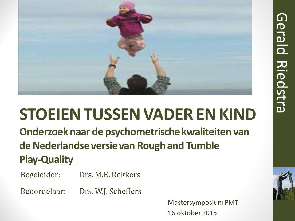 Gerald Riedstra STOEIEN TUSSEN VADER EN KIND Onderzoek naar de psychometrische kwaliteiten van de Nederlandse versie van Rough and Tumble Play-Quality
