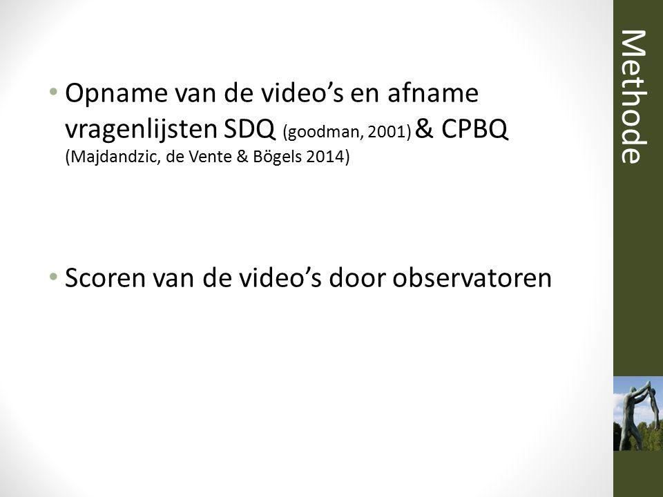 Opname van de video's en afname vragenlijsten SDQ (goodman, 2001) & CPBQ (Majdandzic, de Vente & Bögels 2014) Scoren van de video's door observatoren