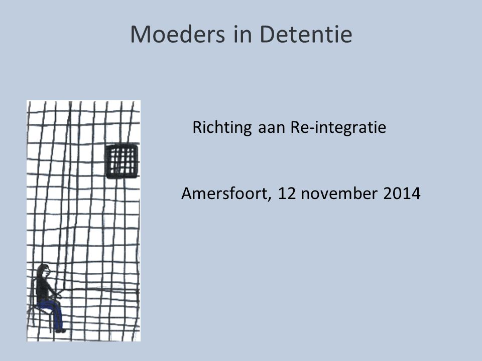 Moeders in Detentie Richting aan Re-integratie Amersfoort, 12 november 2014