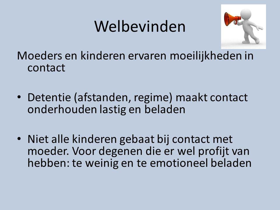 Welbevinden Moeders en kinderen ervaren moeilijkheden in contact Detentie (afstanden, regime) maakt contact onderhouden lastig en beladen Niet alle kinderen gebaat bij contact met moeder.