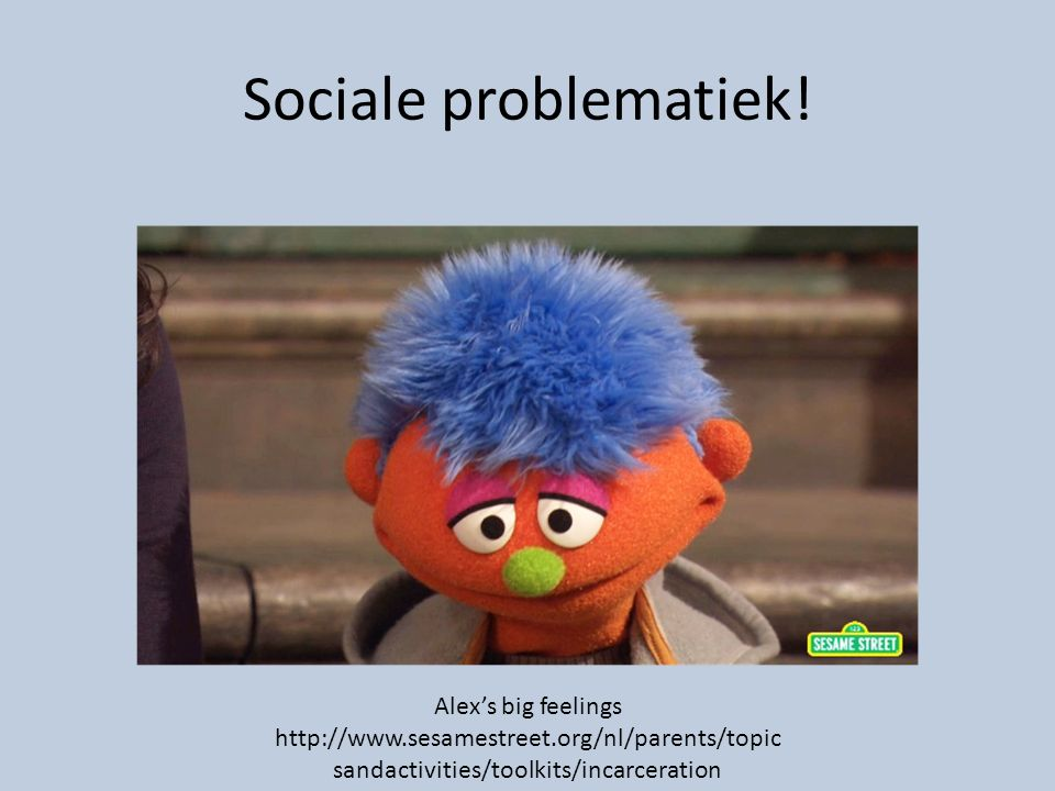 Sociale problematiek! Alex's big feelings http://www.sesamestreet.org/nl/parents/topic sandactivities/toolkits/incarceration