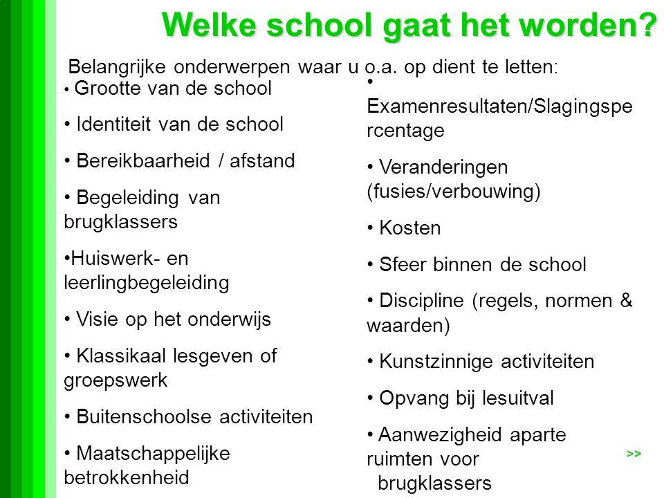 Welke school gaat het worden. >> Belangrijke onderwerpen waar u o.a.