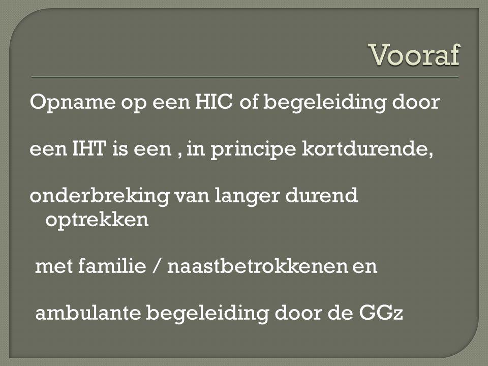 Opname op een HIC of begeleiding door een IHT is een, in principe kortdurende, onderbreking van langer durend optrekken met familie / naastbetrokkenen en ambulante begeleiding door de GGz