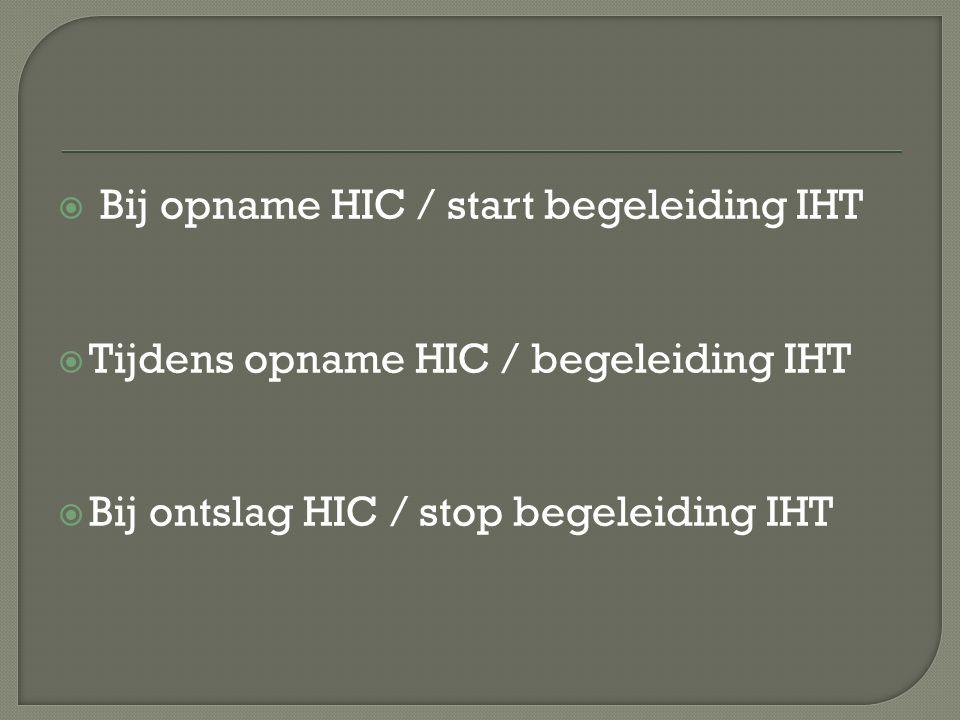  Bij opname HIC / start begeleiding IHT  Tijdens opname HIC / begeleiding IHT  Bij ontslag HIC / stop begeleiding IHT