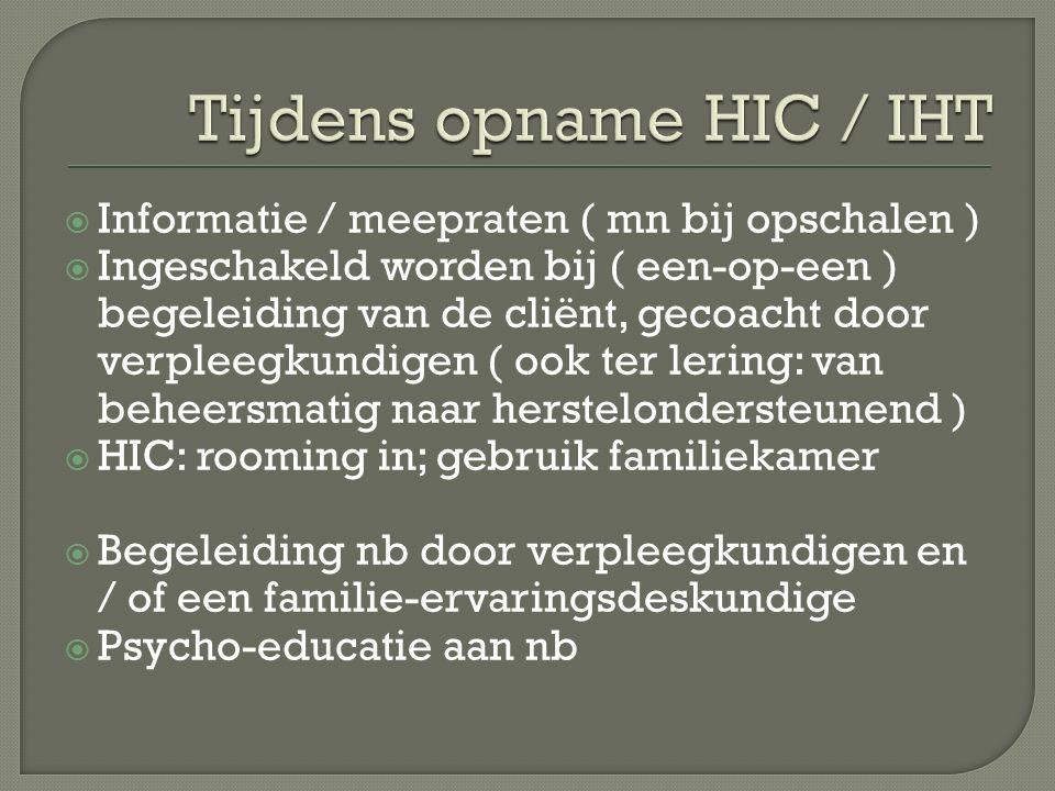  Informatie / meepraten ( mn bij opschalen )  Ingeschakeld worden bij ( een-op-een ) begeleiding van de cliënt, gecoacht door verpleegkundigen ( ook ter lering: van beheersmatig naar herstelondersteunend )  HIC: rooming in; gebruik familiekamer  Begeleiding nb door verpleegkundigen en / of een familie-ervaringsdeskundige  Psycho-educatie aan nb
