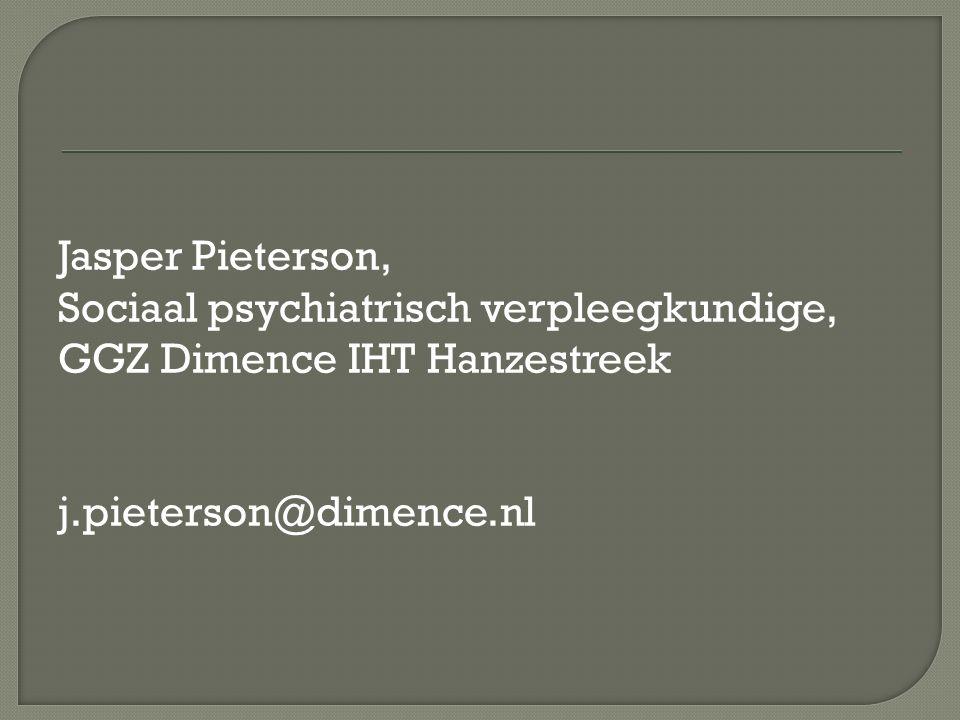 Jasper Pieterson, Sociaal psychiatrisch verpleegkundige, GGZ Dimence IHT Hanzestreek j.pieterson@dimence.nl
