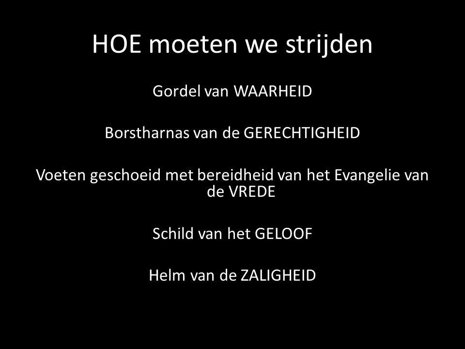 Gordel van WAARHEID Borstharnas van de GERECHTIGHEID Voeten geschoeid met bereidheid van het Evangelie van de VREDE Schild van het GELOOF Helm van de ZALIGHEID