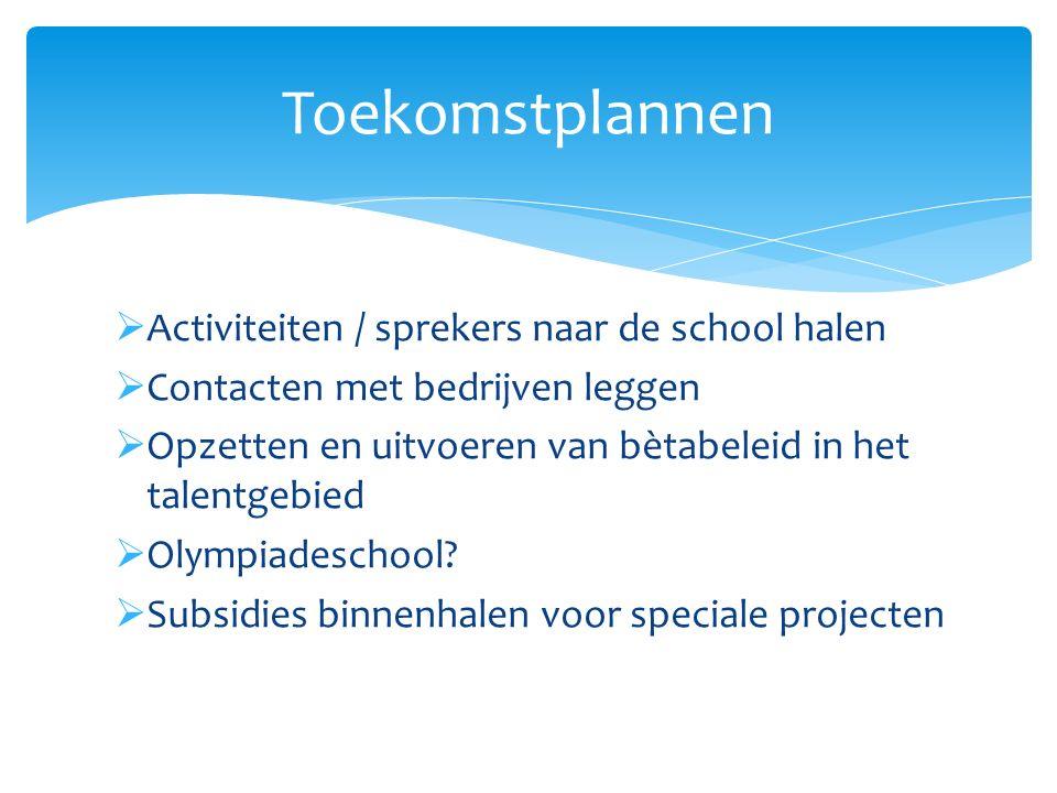  Activiteiten / sprekers naar de school halen  Contacten met bedrijven leggen  Opzetten en uitvoeren van bètabeleid in het talentgebied  Olympiade