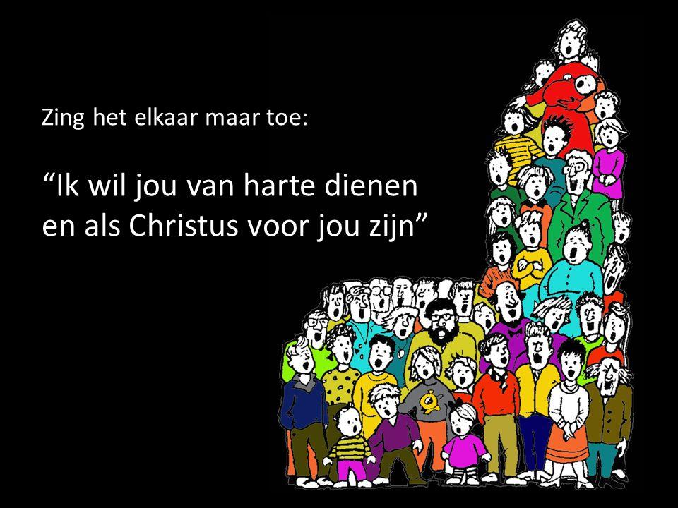 """Zing het elkaar maar toe: """"Ik wil jou van harte dienen en als Christus voor jou zijn"""""""