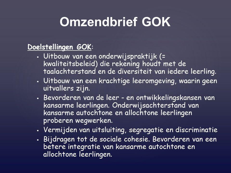 Doelstellingen GOK:   Uitbouw van een onderwijspraktijk (= kwaliteitsbeleid) die rekening houdt met de taalachterstand en de diversiteit van iedere leerling.