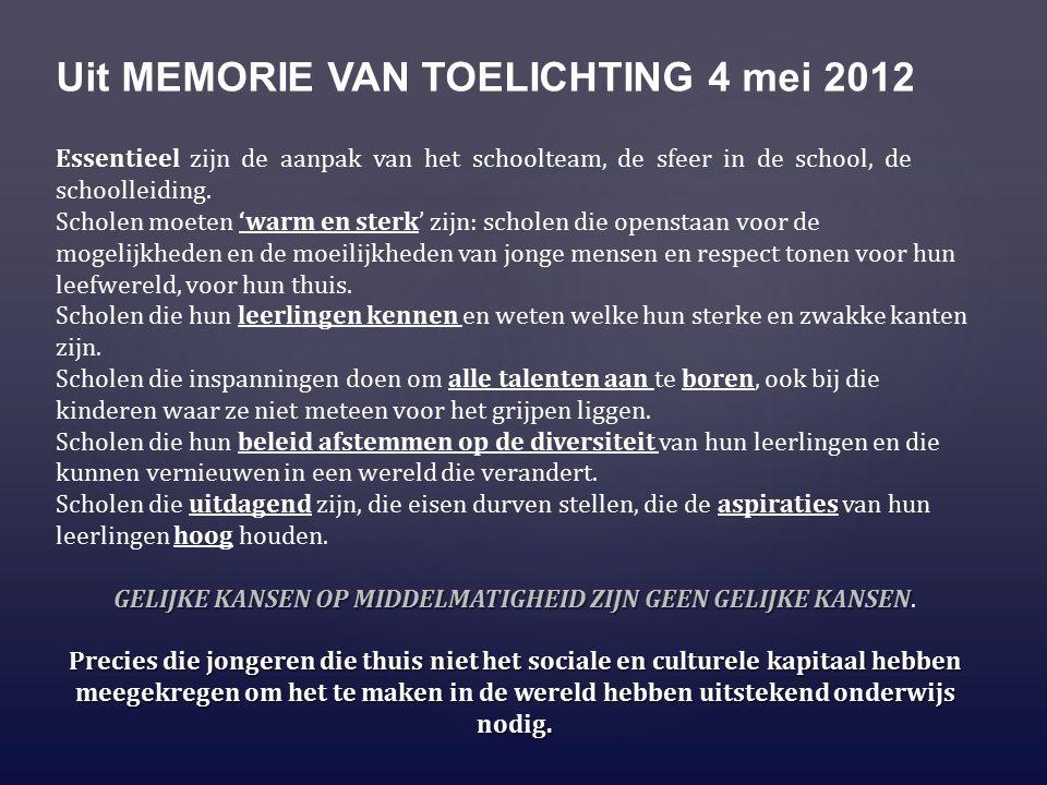 Uit MEMORIE VAN TOELICHTING 4 mei 2012 Essentieel zijn de aanpak van het schoolteam, de sfeer in de school, de schoolleiding.