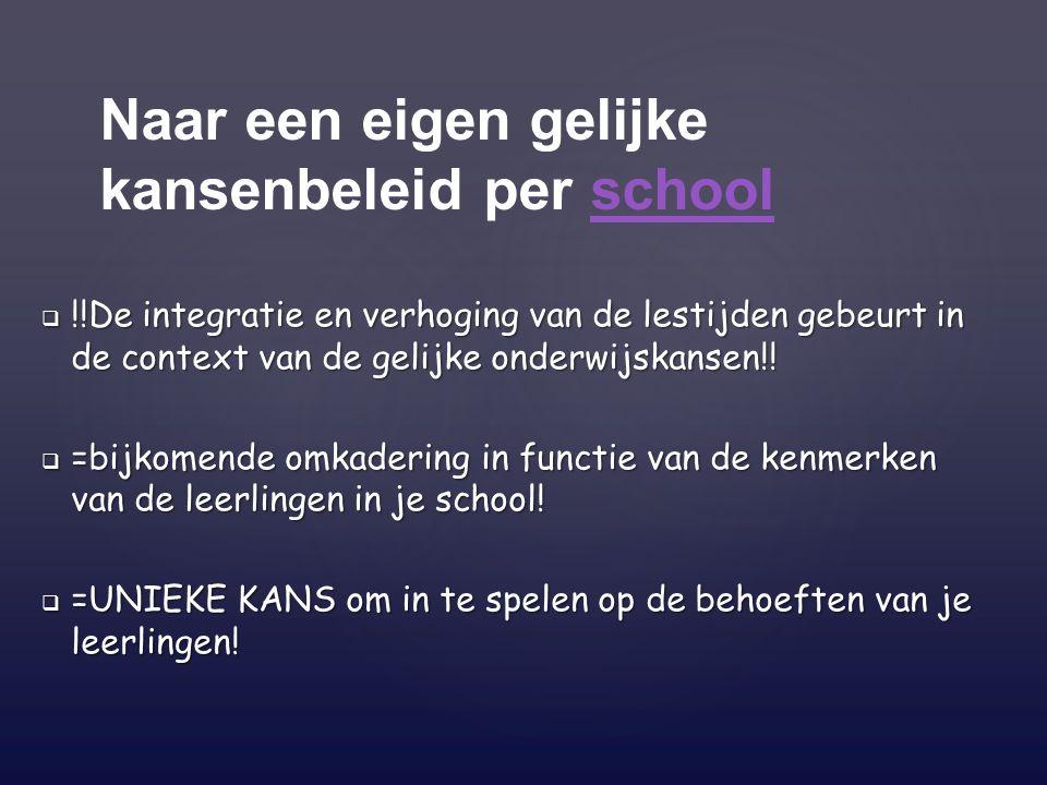 Naar een eigen gelijke kansenbeleid per schoolschool  !!De integratie en verhoging van de lestijden gebeurt in de context van de gelijke onderwijskansen!.