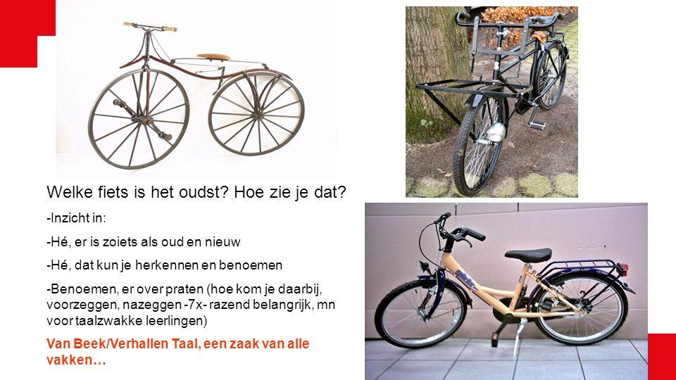 Welke fiets is het oudst? Hoe zie je dat? -Inzicht in: -Hé, er is zoiets als oud en nieuw -Hé, dat kun je herkennen en benoemen -Benoemen, er over pra