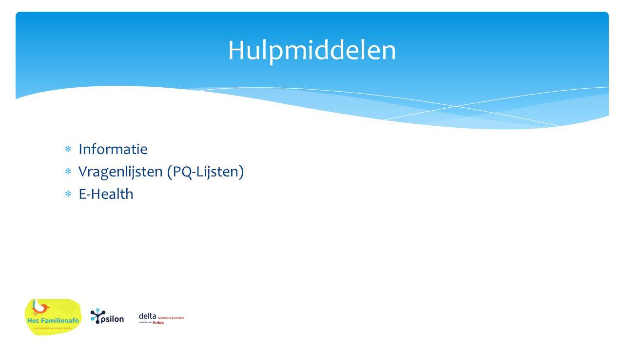  Informatie  Vragenlijsten (PQ-Lijsten)  E-Health Hulpmiddelen