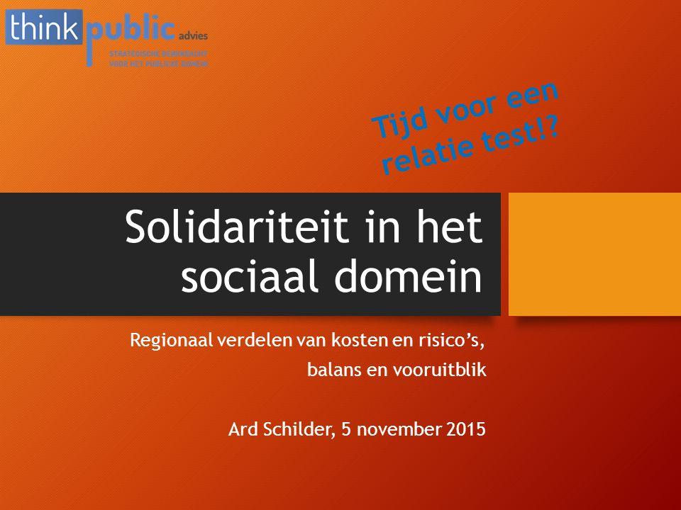 Solidariteit in het sociaal domein Regionaal verdelen van kosten en risico's, balans en vooruitblik Ard Schilder, 5 november 2015 Tijd voor een relati