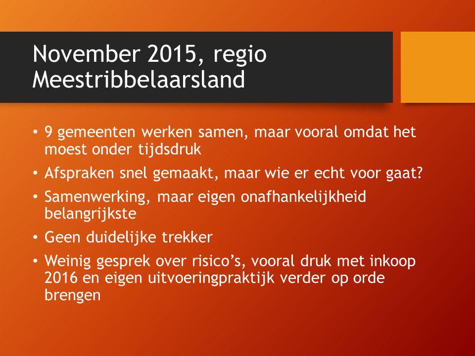 November 2015, regio Meestribbelaarsland 9 gemeenten werken samen, maar vooral omdat het moest onder tijdsdruk Afspraken snel gemaakt, maar wie er ech
