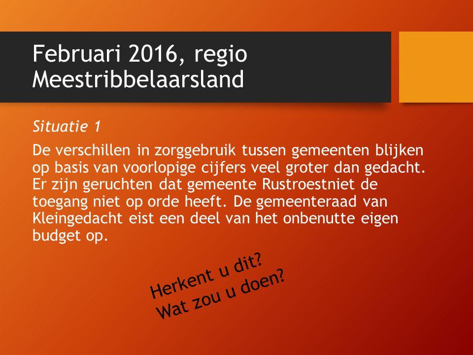 Februari 2016, regio Meestribbelaarsland Situatie 1 De verschillen in zorggebruik tussen gemeenten blijken op basis van voorlopige cijfers veel groter