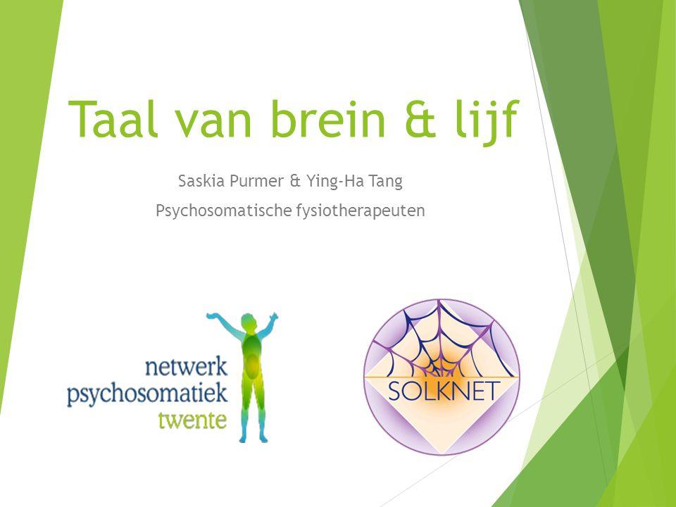 Taal van brein & lijf Saskia Purmer & Ying-Ha Tang Psychosomatische fysiotherapeuten