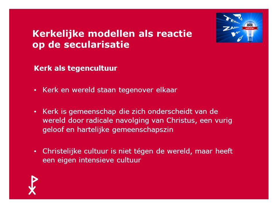 Kerkelijke modellen als reactie op de secularisatie Volkskerk Haast automatische verbinding tussen afkomst en kerkelijkheid Veel oog voor verbanden en