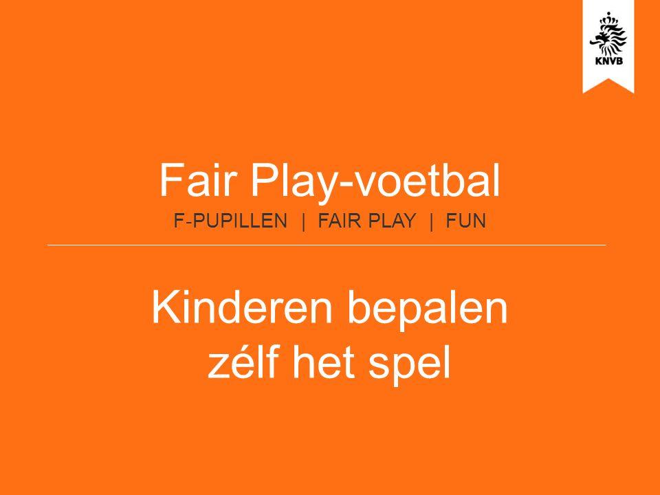 Fair Play-voetbal F-PUPILLEN | FAIR PLAY | FUN Kinderen bepalen zélf het spel