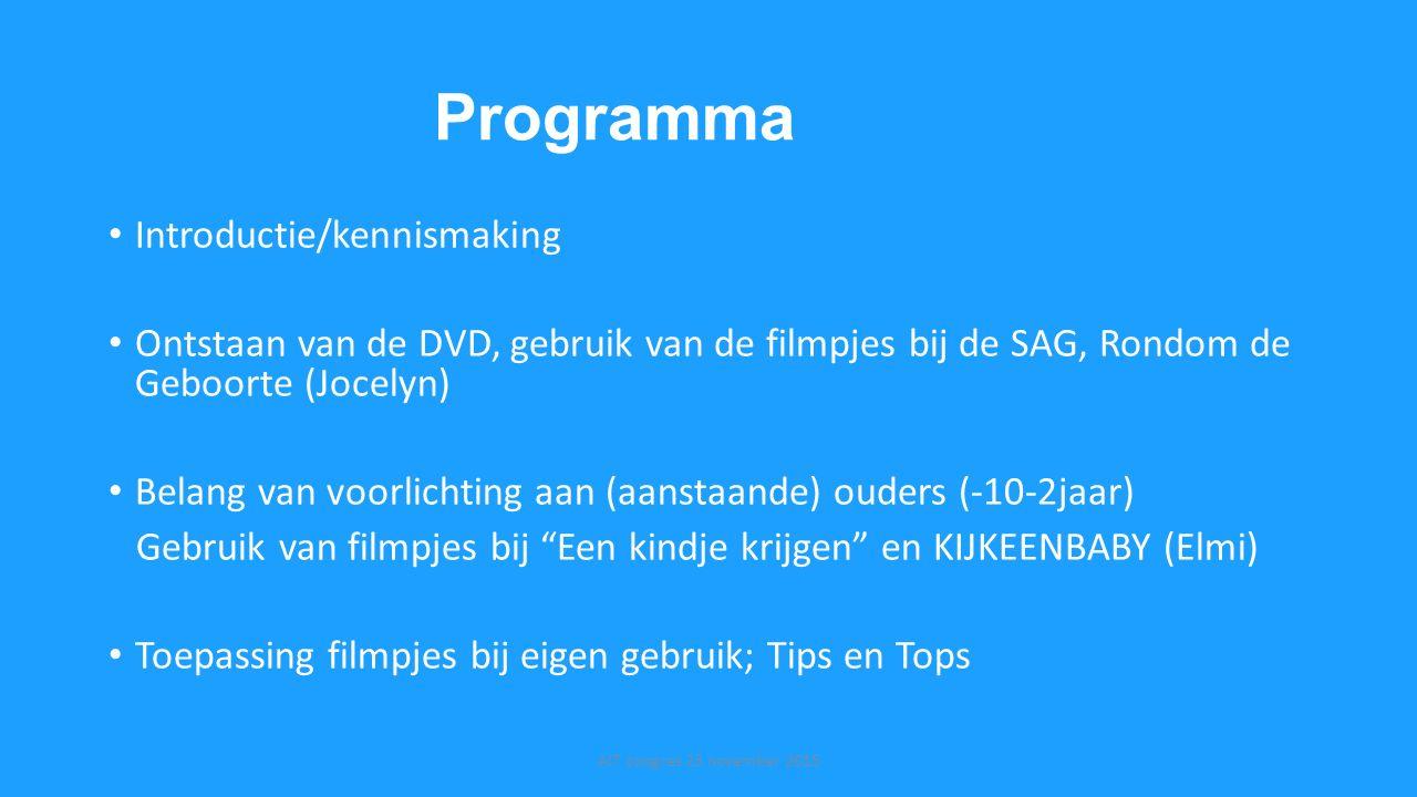 Programma Introductie/kennismaking Ontstaan van de DVD, gebruik van de filmpjes bij de SAG, Rondom de Geboorte (Jocelyn) Belang van voorlichting aan (