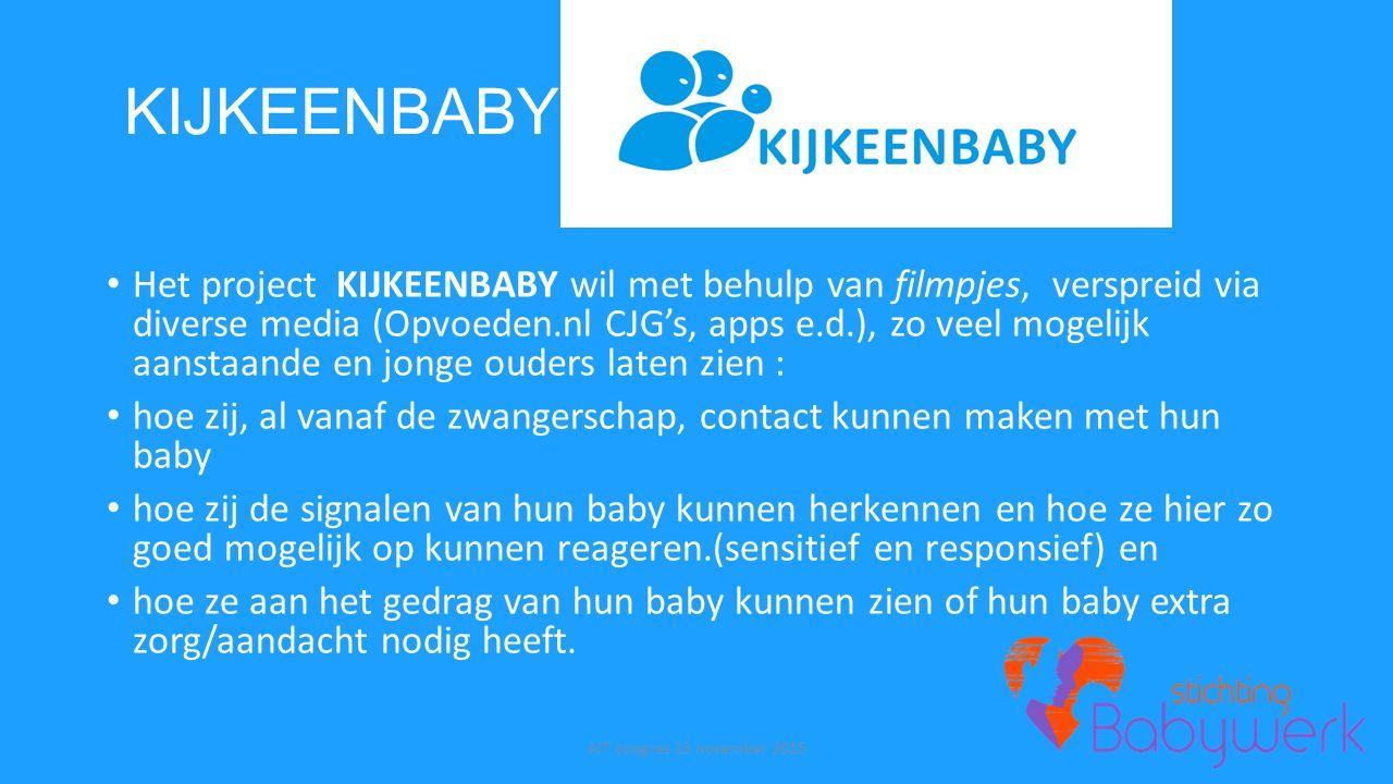 KIJKEENBABY Het project KIJKEENBABY wil met behulp van filmpjes, verspreid via diverse media (Opvoeden.nl CJG's, apps e.d.), zo veel mogelijk aanstaan
