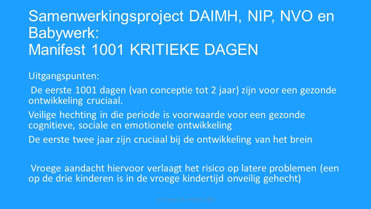 Samenwerkingsproject DAIMH, NIP, NVO en Babywerk: Manifest 1001 KRITIEKE DAGEN Uitgangspunten: De eerste 1001 dagen (van conceptie tot 2 jaar) zijn vo