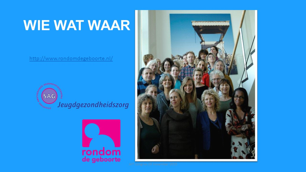 WIE WAT WAAR AIT congres 23 november 2015 http://www.rondomdegeboorte.nl/
