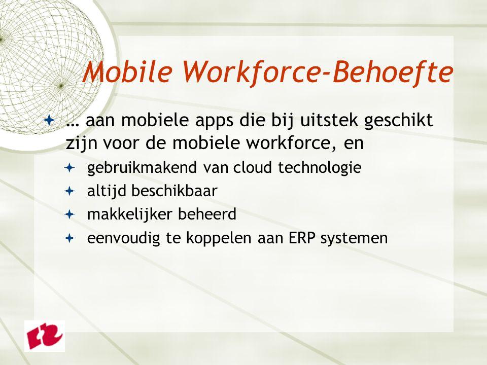  … aan mobiele apps die bij uitstek geschikt zijn voor de mobiele workforce, en  gebruikmakend van cloud technologie  altijd beschikbaar  makkelijker beheerd  eenvoudig te koppelen aan ERP systemen Mobile Workforce-Behoefte