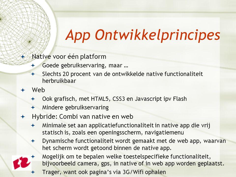  Native voor één platform  Goede gebruikservaring, maar …  Slechts 20 procent van de ontwikkelde native functionaliteit herbruikbaar  Web  Ook gr