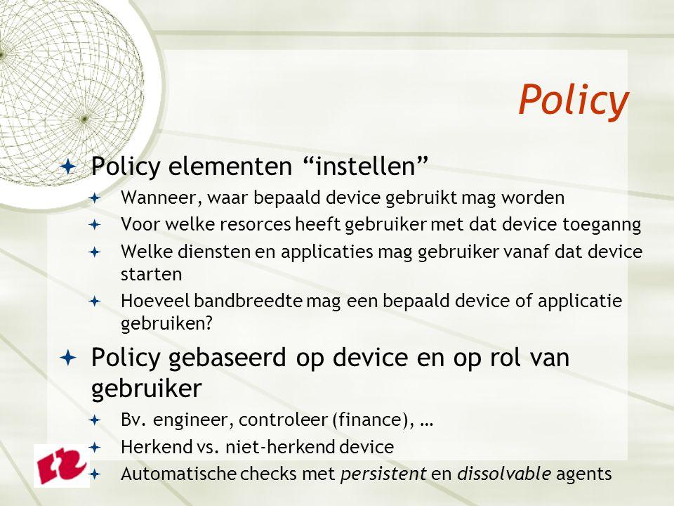 """ Policy elementen """"instellen""""  Wanneer, waar bepaald device gebruikt mag worden  Voor welke resorces heeft gebruiker met dat device toeganng  Welk"""