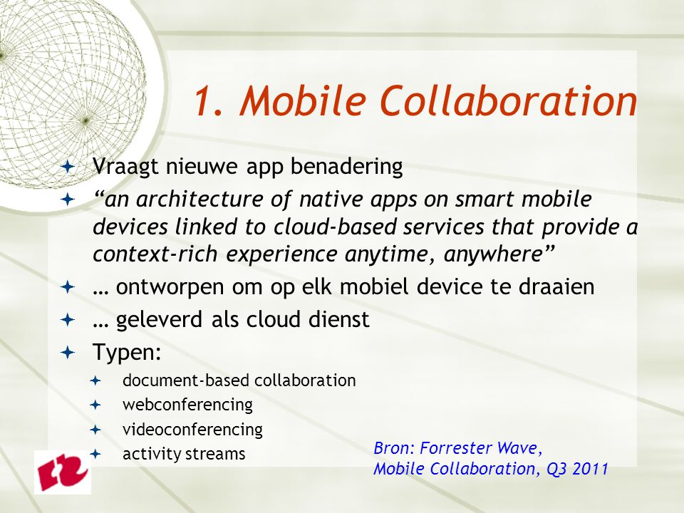  Collaboration:  platform alignment  product kenmerken  Mobiel:  vendor's enterprise readiness  platform ondersteuning  cloud reach Karakteristieken