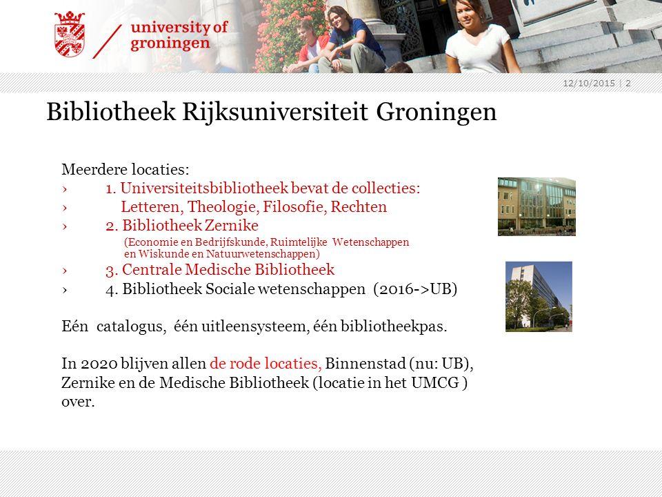 12/10/2015 | 2 Bibliotheek Rijksuniversiteit Groningen Meerdere locaties: ›1.