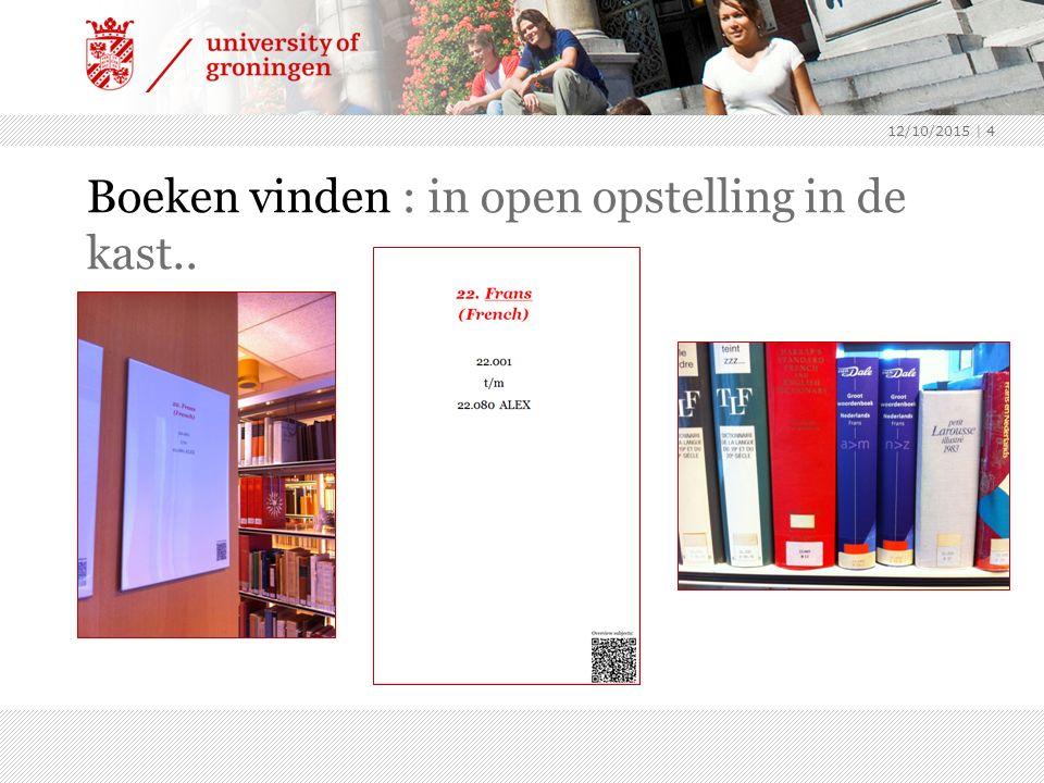 Boeken vinden : in open opstelling in de kast.. 12/10/2015 | 4
