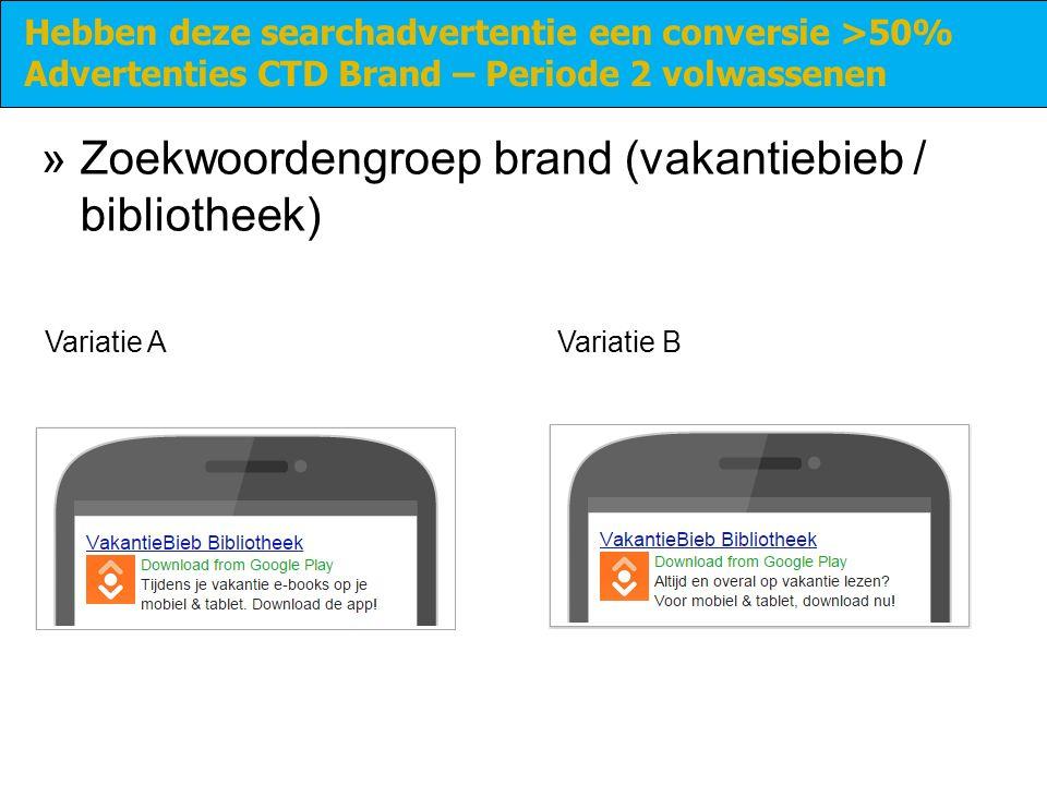 »Zoekwoordengroep brand (vakantiebieb / bibliotheek) Hebben deze searchadvertentie een conversie >50% Advertenties CTD Brand – Periode 2 volwassenen Variatie AVariatie B