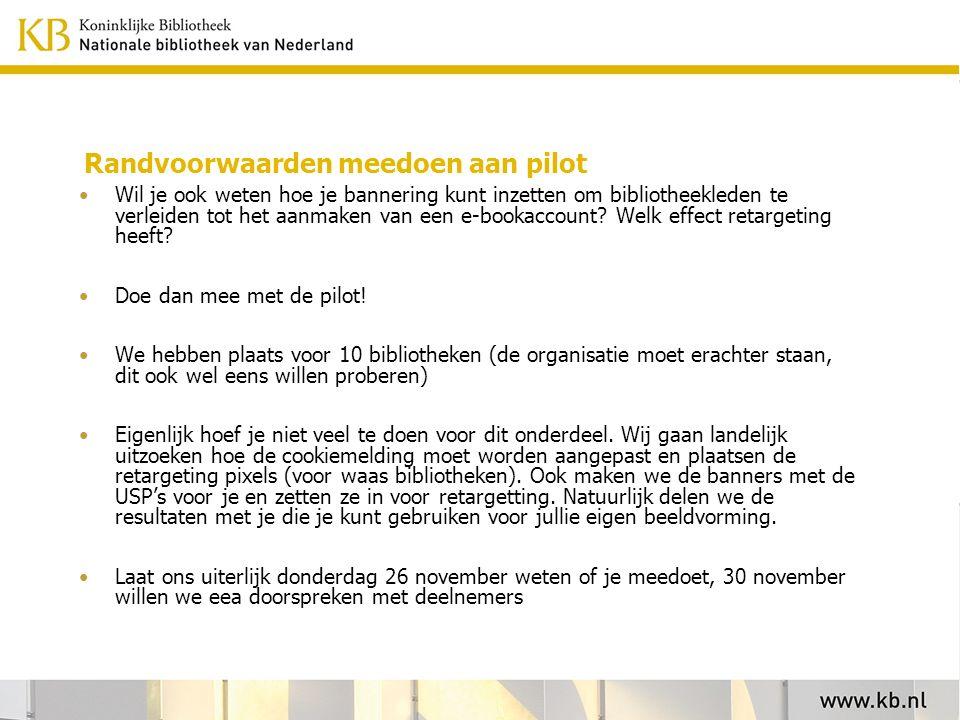 Randvoorwaarden meedoen aan pilot Wil je ook weten hoe je bannering kunt inzetten om bibliotheekleden te verleiden tot het aanmaken van een e-bookaccount.
