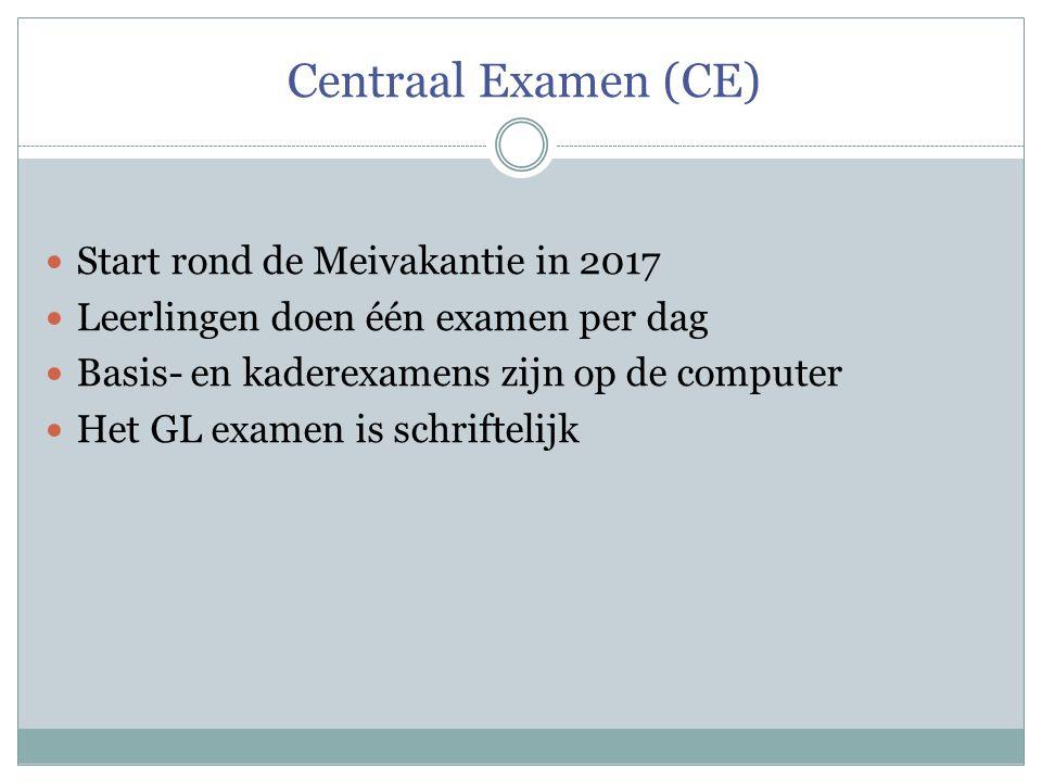 Centraal Examen (CE) Start rond de Meivakantie in 2017 Leerlingen doen één examen per dag Basis- en kaderexamens zijn op de computer Het GL examen is